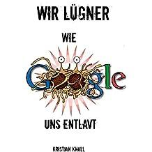 Wir Lügner: Wie Google uns entlarvt (German Edition)