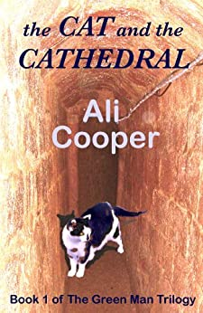 The Cat and the Cathedral (The Green Man Trilogy Book 1) by [Cooper, Ali]