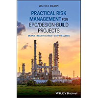 Practical Risk Management for EPC / Design-Build Projects: Manage Risks Effectively - Stop the Losses (English Edition)