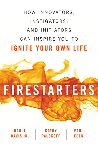 Firestarters: How Innovators, Instigators, and Initiators Can Inspire You to Ignite Your Own Life (English Edition) (Creative Sigma)