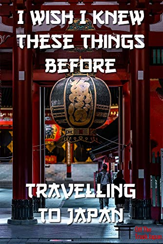 I Wish I Knew These Things Before Travelling To Japan: What you might want to know as well. (English Edition)