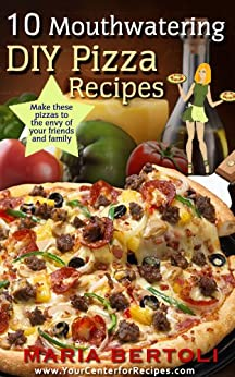 10 Mouthwatering DIY Pizza Recipes (Food Recipe Series Book 2) (English Edition) von [Bertoli, Maria]