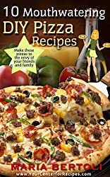 10 Mouthwatering DIY Pizza Recipes (Food Recipe Series Book 2) (English Edition)