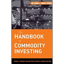 The Handbook of Commodity Investing (Frank J. Fabozzi Series) by PhD, CFA, CPA Frank J. Fabozzi (2008-07-08)