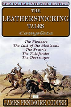 The Leatherstocking Tales - Complete (Special Illustrated Edition): The Pioneers, The Last of the Mohicans, The Prairie, The Pathfinder, The Deerslayer (English Edition)