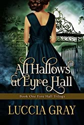 All Hallows at Eyre Hall: The breathtaking sequel to Jane Eyre: Volume 1 (The Eyre Hall Trilogy)