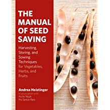 The Manual of Seed Saving: Harvesting, Storing, and Sowing Techniques for Vegetables, Herbs, and Fruits by Andrea Heistinger (2013-09-24)