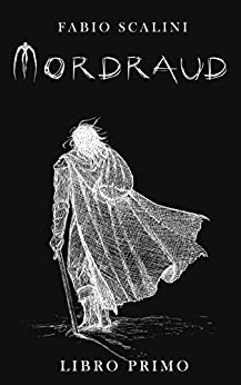 Mordraud - Libro Primo di [Scalini, Fabio]
