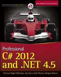 Professional C# 2012 and .NET 4.5 by [Nagel, Christian, Evjen, Bill, Glynn, Jay, Watson, Karli, Skinner, Morgan]