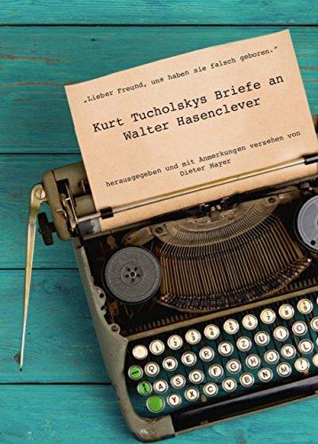 »Lieber Freund, uns haben sie falsch geboren«: Kurt Tucholskys Briefe an Walter Hasenclever (ilri Bibliothek Wissenschaft)
