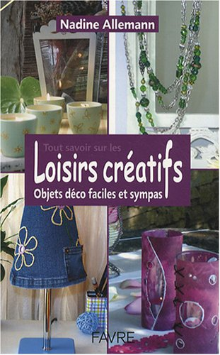TOUT SAVOIR SUR LES LOISIRS CREATIFS par Collectif