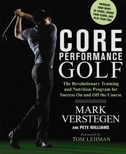 Core Performance Golf: The Revolutionary Training and Nutrition Program for Success On and Off the Course by Verstegen, Mark, Williams, Pete (2009) Paperback