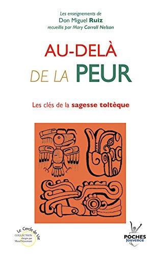 Au-delà de la peur : Les clés de la sagesse toltèque par Miguel Ruiz