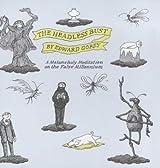 The Headless Bust: A Melancholy Meditation on the False Millennium by Edward Gorey (2000-11-01)