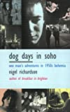 Dog Days In Soho: One Man's Adventures In Fifties Bohemia)