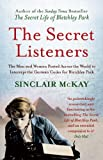 The Secret Listeners: The Men and Women Posted Across the World to Intercept the German Codes for Bletchley Park