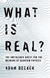 #10: What is Real?: The Unfinished Quest for the Meaning of Quantum Physics