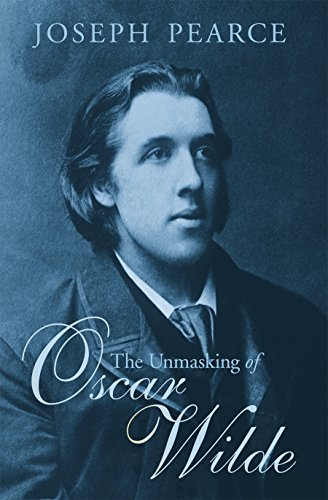 The Unmasking of Oscar Wilde por Joseph Pearce