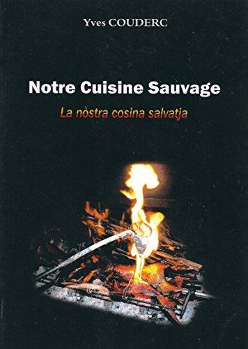 NOTRE CUISINE SAUVAGE, Plus de 120 Recettes du Terroir Aveyronnais par  Yves Couderc (Broché)