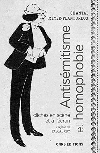 Antisémitisme et homophobie. Clichés en scène et à l'écran, XIXe - XXe Siècles (Histoire)