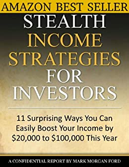 Stealth Income Strategies For Investors: 11 Surprising Ways You Can Easily Boost Your Income By $20,000 to $100,000 This Year (The Works of Mark Morgan Ford) (English Edition) par [Ford, Mark Morgan]