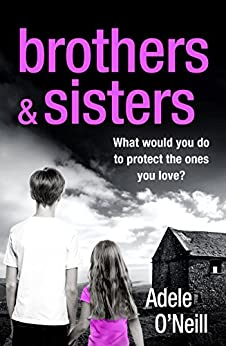 Brothers & Sisters: A gripping psychological thriller that will have you hooked by [O'Neill, Adele]