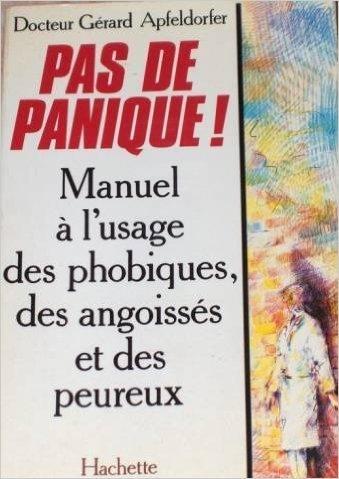 Pas de panique ! : Manuel à l'usage des phobiques, des angoissés et des peureux de Apfel Dorfer Gérard Docteur ( 1986 )
