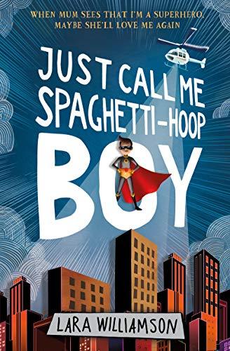 Just Call Me Spaghetti-Hoop Boy por Lara Williamson