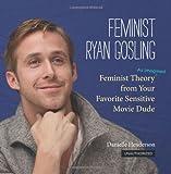 By Danielle Henderson Feminist Ryan Gosling