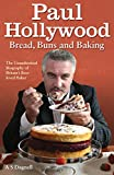 Paul Hollywood - Bread, Buns and Baking: The Unauthorised Biography of Britain's Best-loved Baker