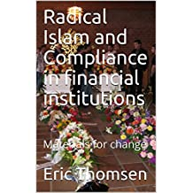 Radical Islam and Compliance in financial institutions: Materials for change (English Edition)