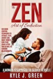 The Zen Art Of Seduction. A woman is supposed to Seduce herself. :Use Mind Control Techniques to Attract, Flirt, Seduce Women and make them Love you as well as Control Relationships.