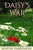 Daisy's War (Daisy Book 1) by Shayne Parkinson
