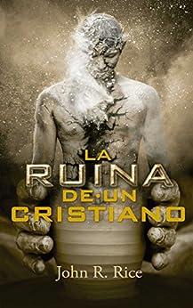 La Ruina de un Cristiano  (Spanish Edition)