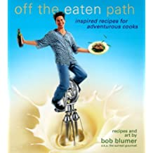 Off the Eaten Path : Inspired Recipes for Adventurous Cooks by Bob Blumer (2000-05-02)