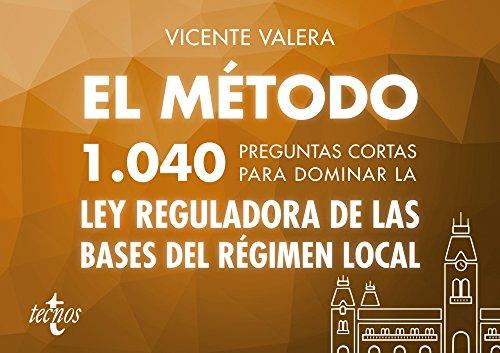 El método.1040 preguntas cortas para dominar la Ley Reguladora de las Bases del Régimen Local (Derecho - Práctica Jurídica) por Vicente Valera