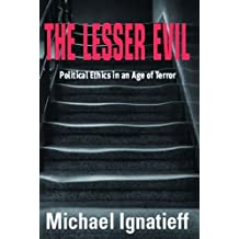 The Lesser Evil: Political Ethics in an Age of Terror by Michael Ignatieff (2004-04-03)