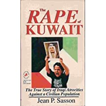 The Rape of Kuwait: The True Story of Iraqi Atrocities Against a Civilian Population by Sasson, Jean P. (1991) Paperback