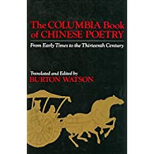 [(The Columbia Book of Chinese Poetry : From Early Times to the Thirteenth Century)] [Edited by Burton Watson] published on (January, 1987)