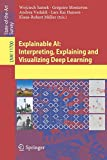 Explainable AI: Interpreting, Explaining and Visualizing Deep Learning (Lecture Notes in Computer Science, Band 11700)