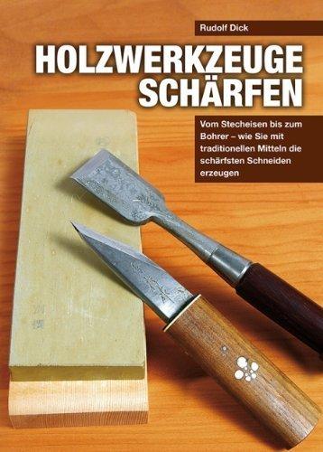 Holzwerkzeuge schärfen: Vom Stecheisen bis zum Bohrer - wie Sie mit traditionellen Mitteln die schärfsten Schneiden erzeugen von Rudolf Dick (15. November 2013) Gebundene Ausgabe (Schärfen Von Stecheisen)