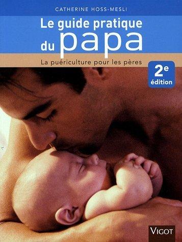Le guide pratique du papa : La puriculture pour les pres de Hoss-Mesli. Catherine (2007) Broch
