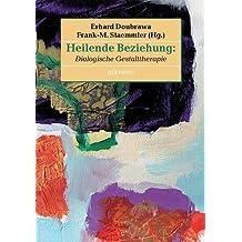 Heilende Beziehung: Dialogische Gestalttherapie