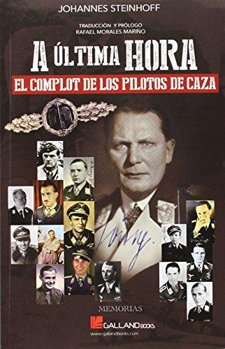 Descargar Libro A Ultima Hora. El Complot De Los Pilotos De Caza (Memorias (galland Books)) de Johannes Steinhoff