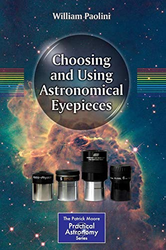 Choosing and Using Astronomical Eyepieces (The Patrick Moore Practical Astronomy Series) por William Paolini