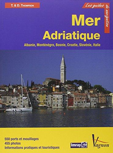 Mer Adriatique : Albanie, Monténégro, Bosnie, Croatie, Slovénie et côte adriatique italienne par Trevor Thompson
