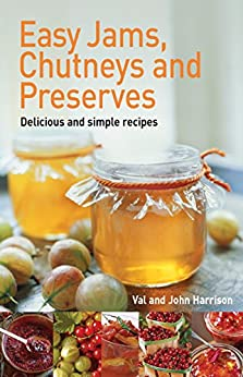 Easy Jams, Chutneys and Preserves by [Harrison, John, Harrison, Val]