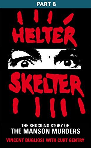 Helter Skelter: Part Eight of the Shocking Manson Murders por Vincent Bugliosi
