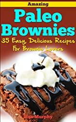 Amazing Paleo Brownies: 35 Easy, Delicious Recipes for Brownie Lovers: Amazing Paleo Brownies: 35 Easy, Delicious Recipes for Brownie Lovers (brownies ... and bars, brownie recipes) (English Edition)