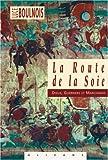 La Route de la soie - Dieux, guerriers et marchands - Olizane - 19/05/2004
